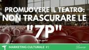 Promuovere il teatro: Non trascurare le 7p!
