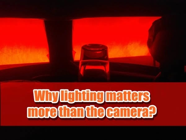 Why Lighting Matters More than the Camera?