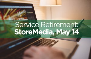 Service Retirement: StoreMedia, May 14