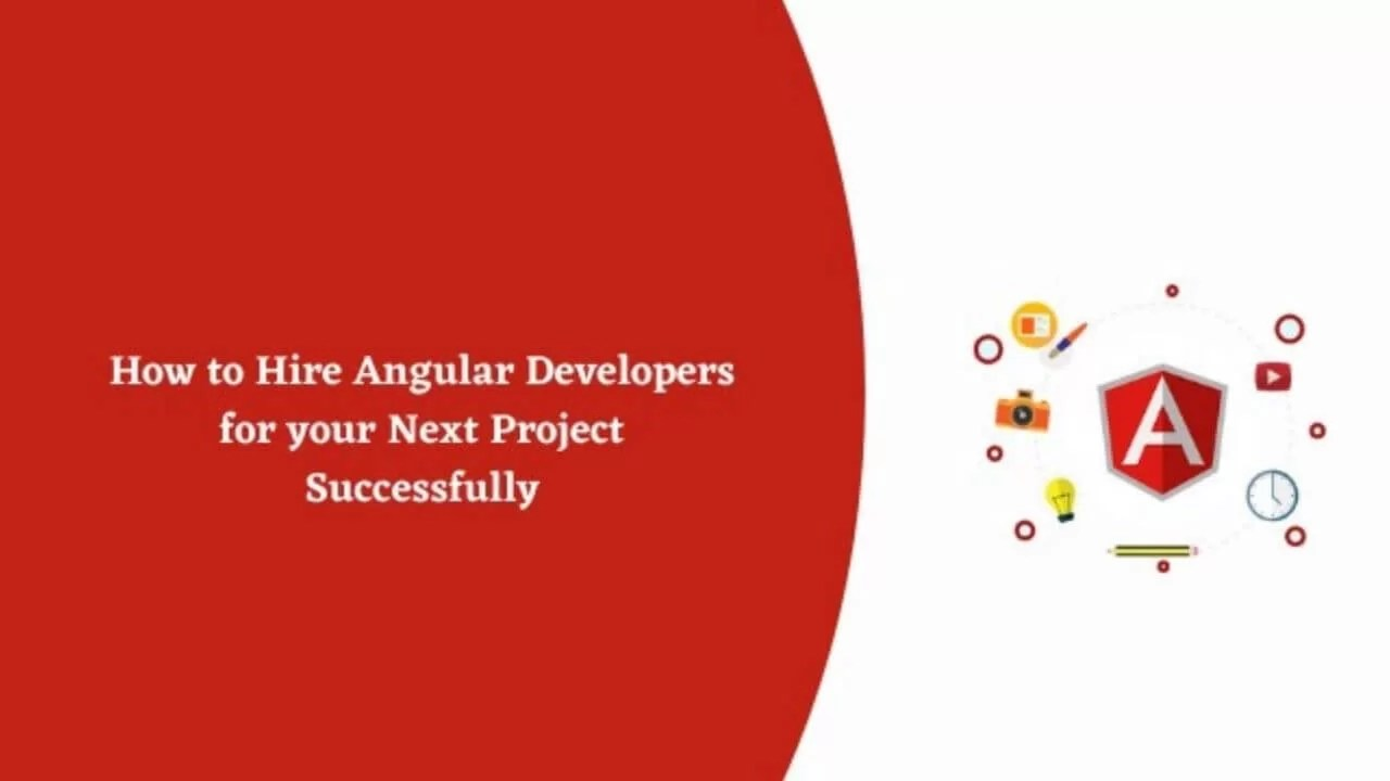 How to Hire Angular Developers for your Next Project Successfully