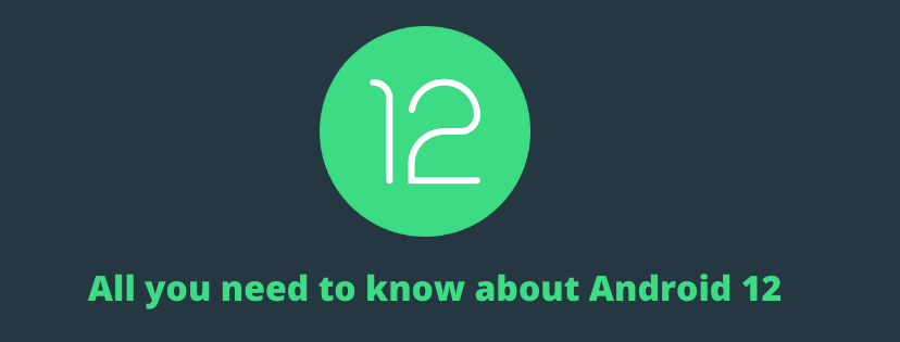 All you need to know about Android 12