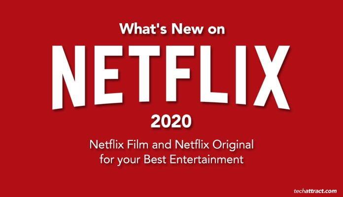 What's New on Netflix 2020: Netflix Film and Netflix Original for your Best Entertainment, netflix movies 2020 best, netflix movies 2020 new releases, netflix movies 2020 comedy, netflix movies 2020 list, netflix movies 2020 february, netflix movies 2020 march, netflix movies 2020 family, netflix movies 2020 to watch,