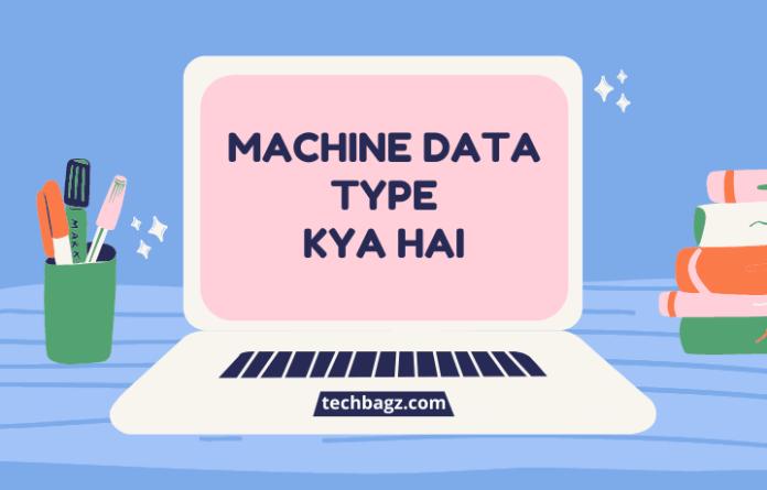 Machine Data Type Kya Hai