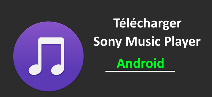 Sony Music Player sur n'importe quel Android