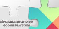 Réparer l'erreur 194 du Google Play Store
