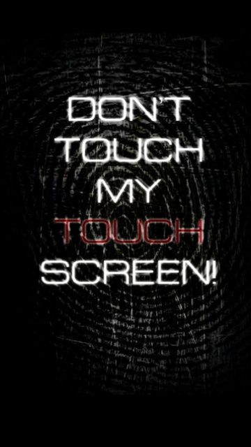 Dont touch my touch screen