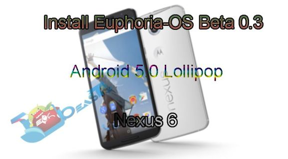 Install Euphoria-OS Beta 0.3 Android 5.0 Lollipop on Nexus 6