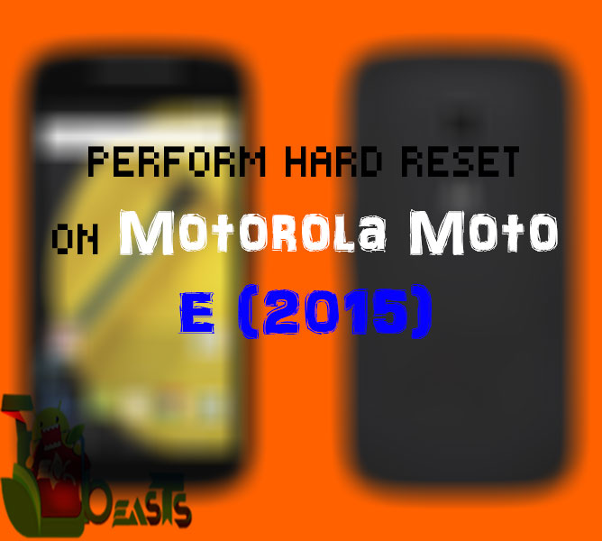 Hard Reset Your Moto E2 With These Simple Steps