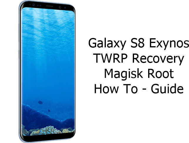 Install TWRP Recovery and Root Galaxy S8 [Exynos]