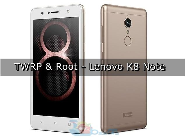How To Root Lenovo K8 Note and Install TWRP Custom Recovery