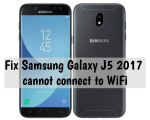 Samsung Galaxy J5 2017 cannot connect to WiFi
