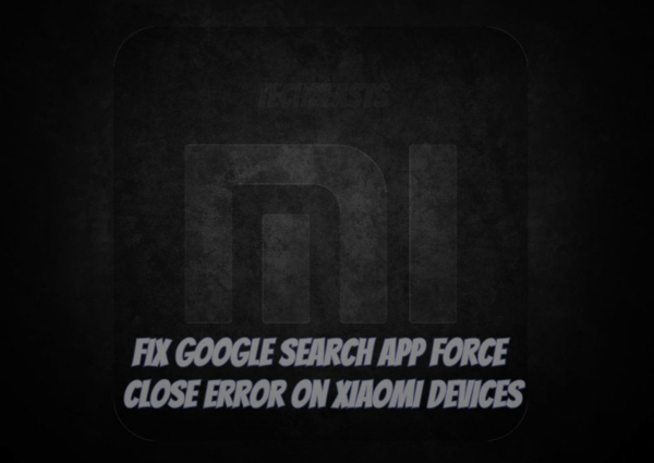 Fix Google Search app force close error on Xiaomi devices