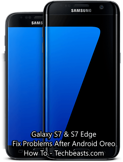 Fix Galaxy S7 and S7 Edge Problems After Android Oreo Update