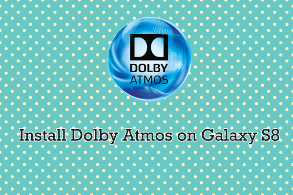 How to Install Dolby Atmos from the Galaxy S9 on Galaxy S8