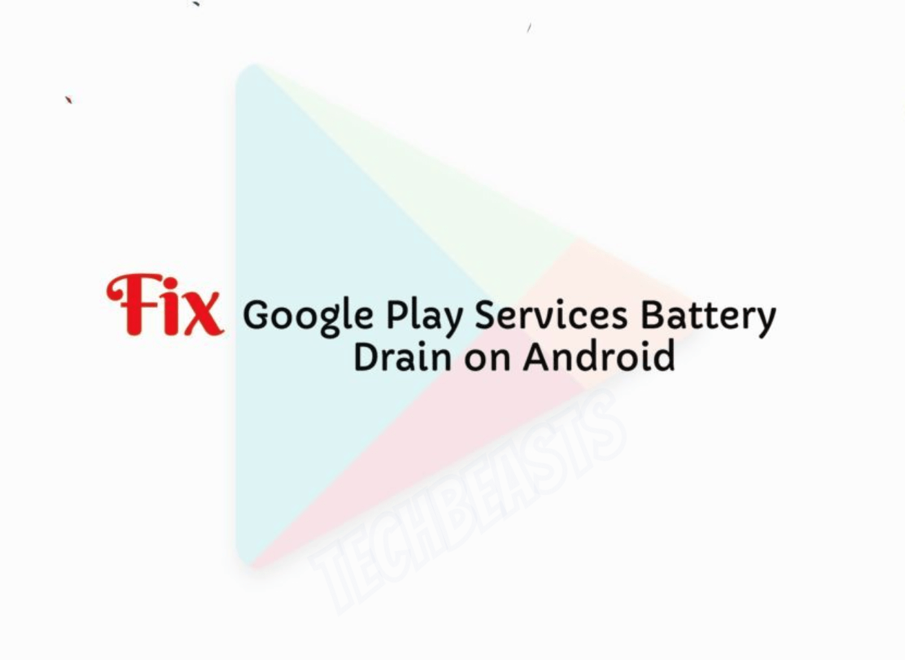 Fixed: Google Play Services Battery Drain on Android | TechBeasts