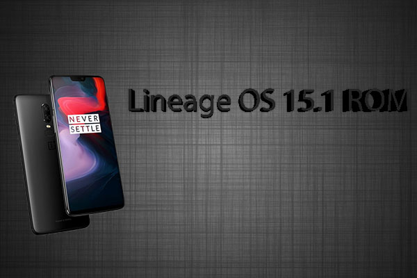 How to Install Lineage OS 15 1 ROM On OnePlus 6 | TechBeasts