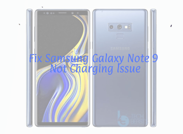 Fix Samsung Galaxy Note 9 Not Charging Issue