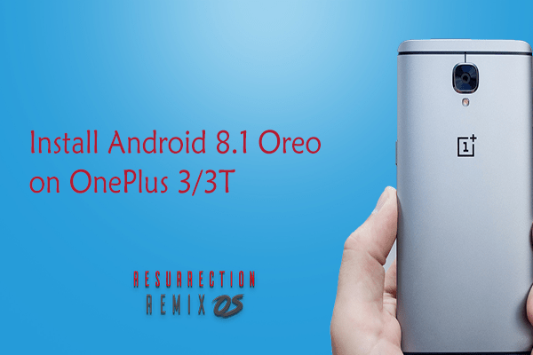 Install Android 8 1 Oreo Based Resurrection Remix ROM on OnePlus 3/3T