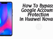bypass Google Account protection in Huawei Nova 3