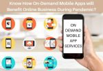 How On-Demand Mobile Apps will Benefit Online Business During Pandemic