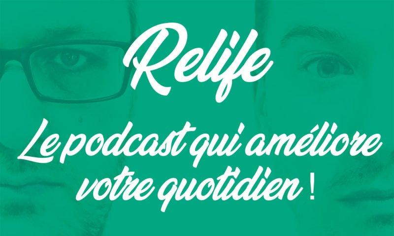 Relife : le podcast qui améliore votre quotidien !