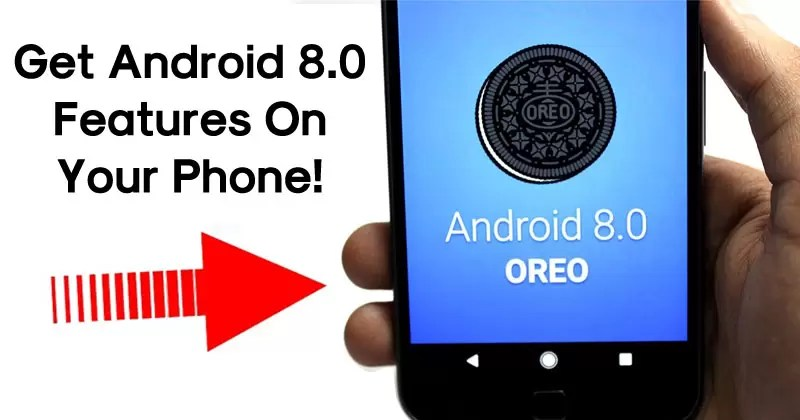 How To Get Android Oreo Features On Your Phone Today