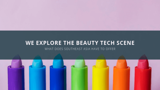 We explore beauty technology in Southeast Asia - Tech Collective