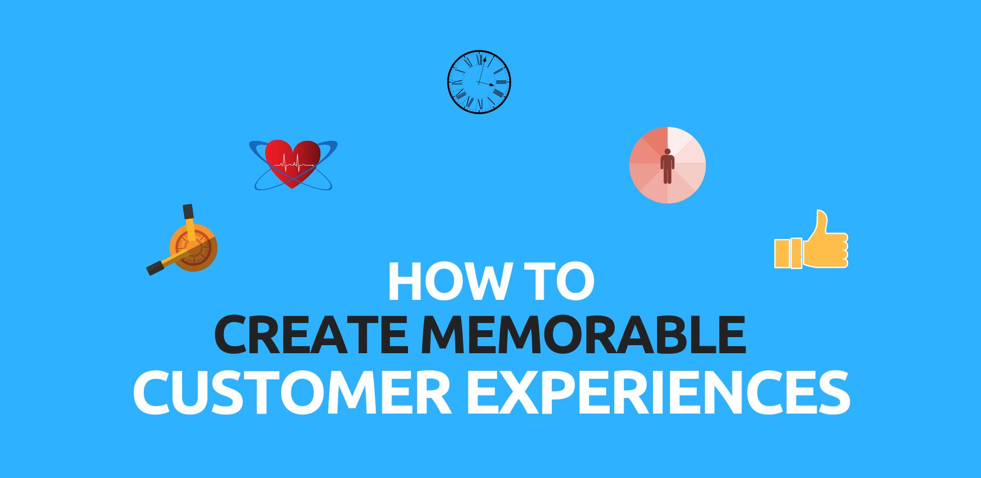 Creating Memorable Customer Experience