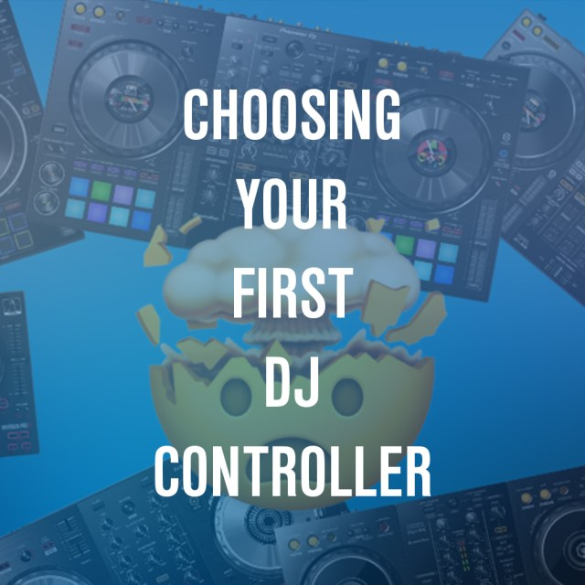 A Guide To Choosing Your First DJ Controller