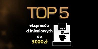 ekspres ciśnieniowy do 3000 zł
