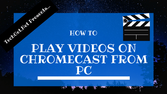 Play Videos on Chromecast From PC Via Videostream