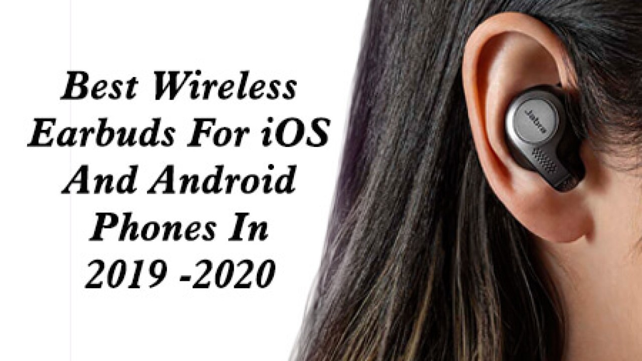 Best Wireless Earbuds 2020.Best Wireless Earbuds For Ios And Android Phones In 2020