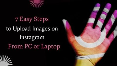 7 Easy Steps to Post Images on Instagram From PC or Laptop