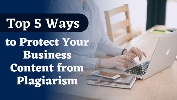 Top 5 ways to protect business content from plagiarism