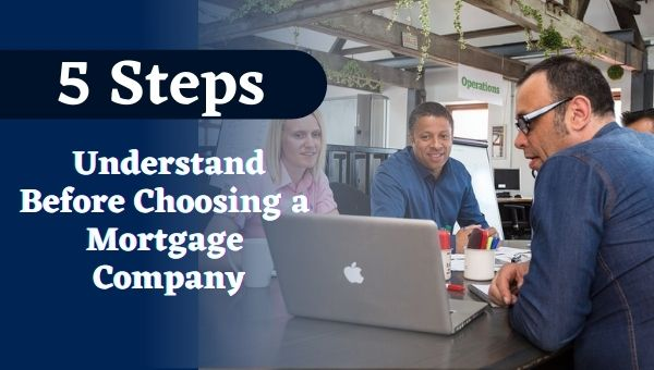 Understand these 5 Steps Before Choosing a Mortgage Company