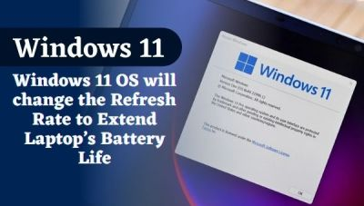 Windows 11 OS will change the Refresh Rate to Extend Laptop's Battery Life