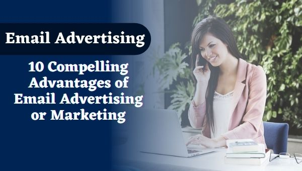 10 Compelling Advantages of Email Advertising or marketing