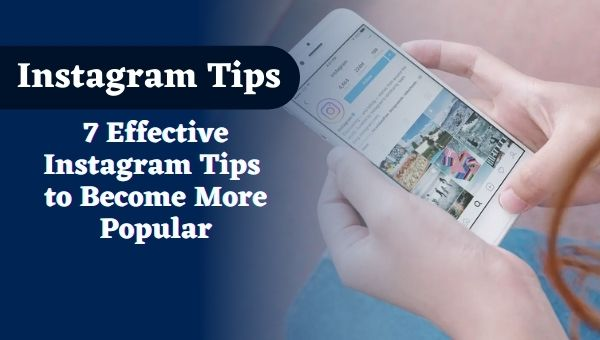 7 Effective Instagram Tips to Become More Popular