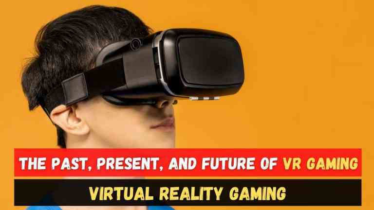 The Past, Present, and Future of Virtual Reality Gaming