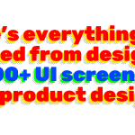 Here's everything I've learned from designing 10,000+ UI screens as a lead product designer