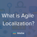 Agile Localization: The Complete Guide