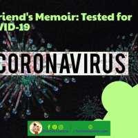 A Friend's Memoir: Tested for COVID-19