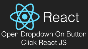 Open Dropdown On Button Click React JS