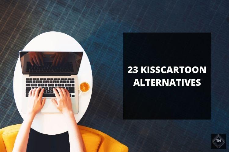 23 Best New Kisscartoon Alternative Websites And Kisscartoon Proxy List