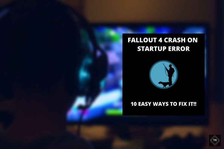 Fallout 4 Crash On Startup Error [Solved!!] | 10 Easy Ways To Fix It