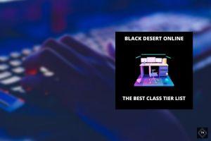 Black Desert Online: The Best Class Tier List In BDO | 2021 List