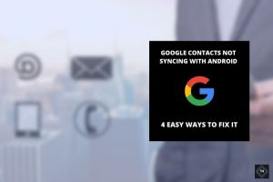 Google Contacts Not Syncing With Android | 4 Easy Fixes (Updated 2021!!)