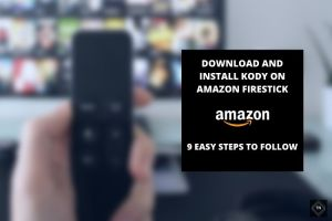 9 Easy Steps To Download And Install Kodi On Amazon Fire Tv Stick