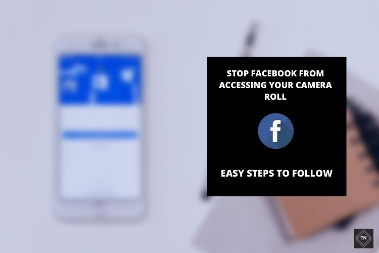 How To Stop Facebook From Accessing Your Camera Roll? | Detailed Guide