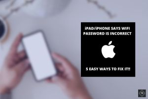 iPad/iPhone Says Wi-Fi Password Is Incorrect | 5 Easy Ways To Fix It